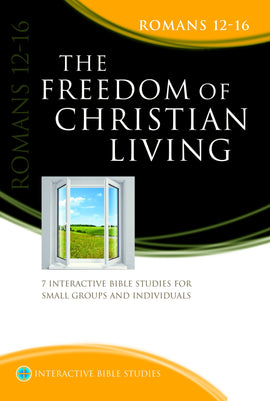 The Freedom of Christian Living (Romans 12-16)