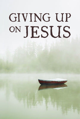 Giving Up On Jesus