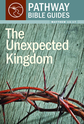 The Unexpected Kingdom (Matthew 13-17)