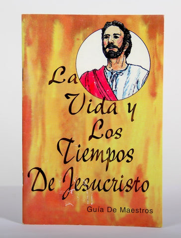 Life and Times of Jesus Christ Teacher's Manual (Spanish)