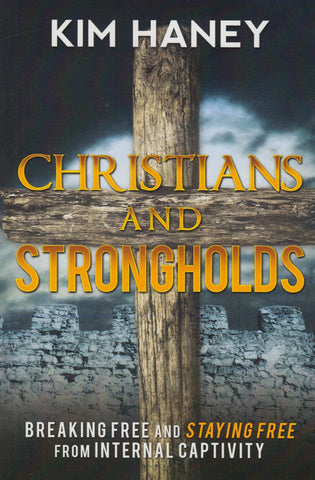 Christians and Strongholds: Breaking Free and Staying Free From Internal Captivity
