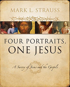 Four Portraits, One Jesus - An Introduction to Jesus and the Gospels