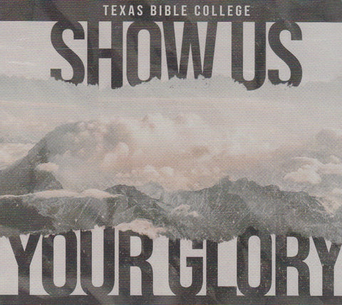 Texas Bible College Show Us Your Glory 2019 - CD