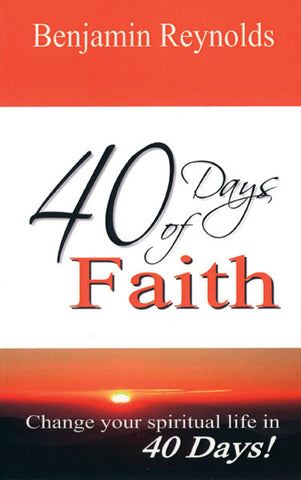 40 Days of Faith - Change your spiritual life in 40 Days!