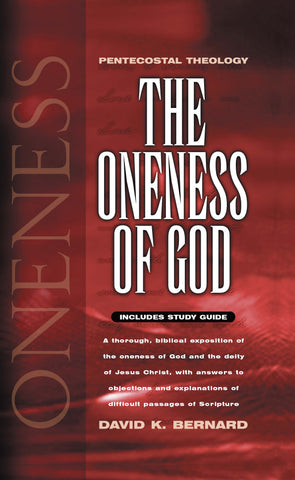 The Oneness of God - Volume 1 Pentecostal Theology With Study Guide