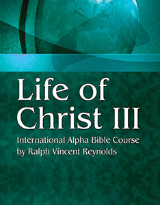 Life of Christ III - Alpha Bible Course