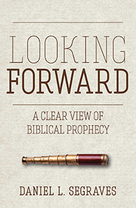 Looking Forward A Clear View of Biblical Prophecy (eBook)