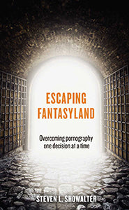 Escaping Fantasyland Overcoming Pornography One Decision at a Time