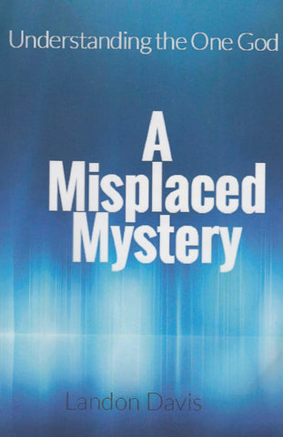 A Misplaced Mystery Understanding the One God