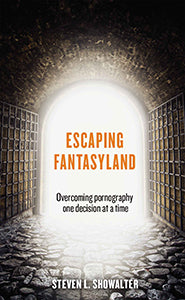 Escaping Fantasyland Overcoming Pornography One Decision at a Time (eBook)