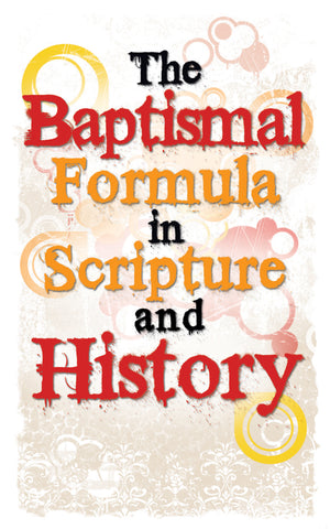 Tract - The Baptismal Formula in Scripture &  History (Package of 100)