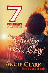 7 Essentials of Kids Prayer 2.0: Reflecting God's Glory
