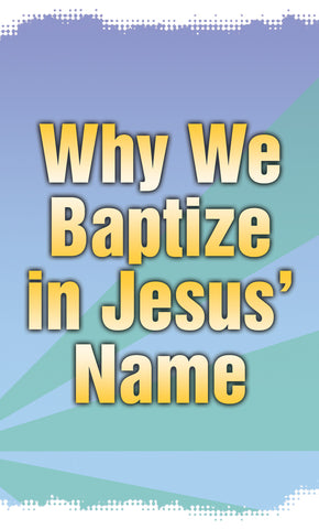 Tract - Why We Baptize in Jesus' Name (Package of 100)