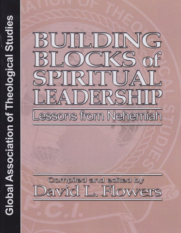 Building Blocks of Spiritual Leadership Lessons from Nehemiah GATS
