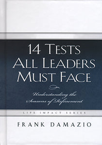 14 Tests All Leaders Must Face - Understand the Seasons of Refinement