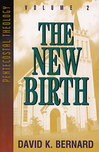The New Birth - Volume 2 Pentecostal Theology Series