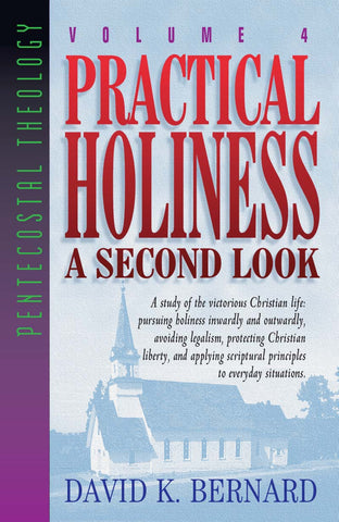 Practical Holiness A Second Look - Volume 4 Pentecostal Theology