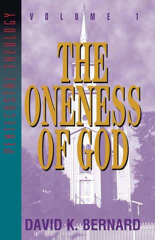 The Oneness of God - Volume 1 Pentecostal Theology Series