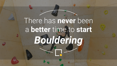 There has never been a better time to start Bouldering