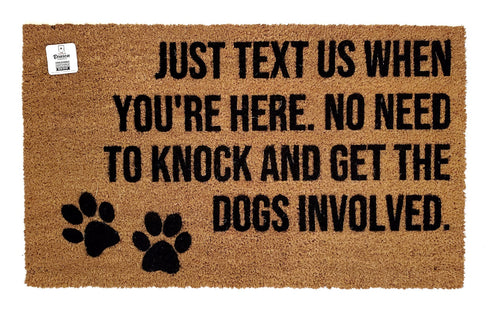 Just text us when you're here No need to knock and get the dogs involved