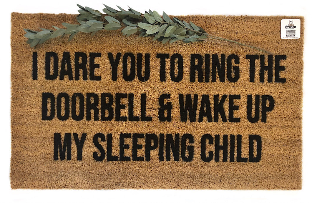 I dare you to ring the doorbell and wake my sleeping child doormat