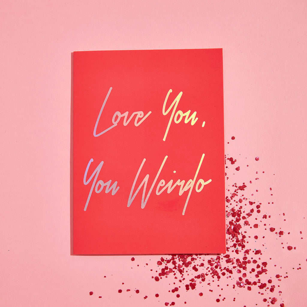 LOVE YOU, YOU WEIRDO ECO GLITTER GREETINGS CARD