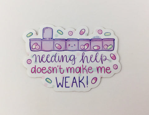 Needing Help Doesn't Make Me Weak Glossy Sticker