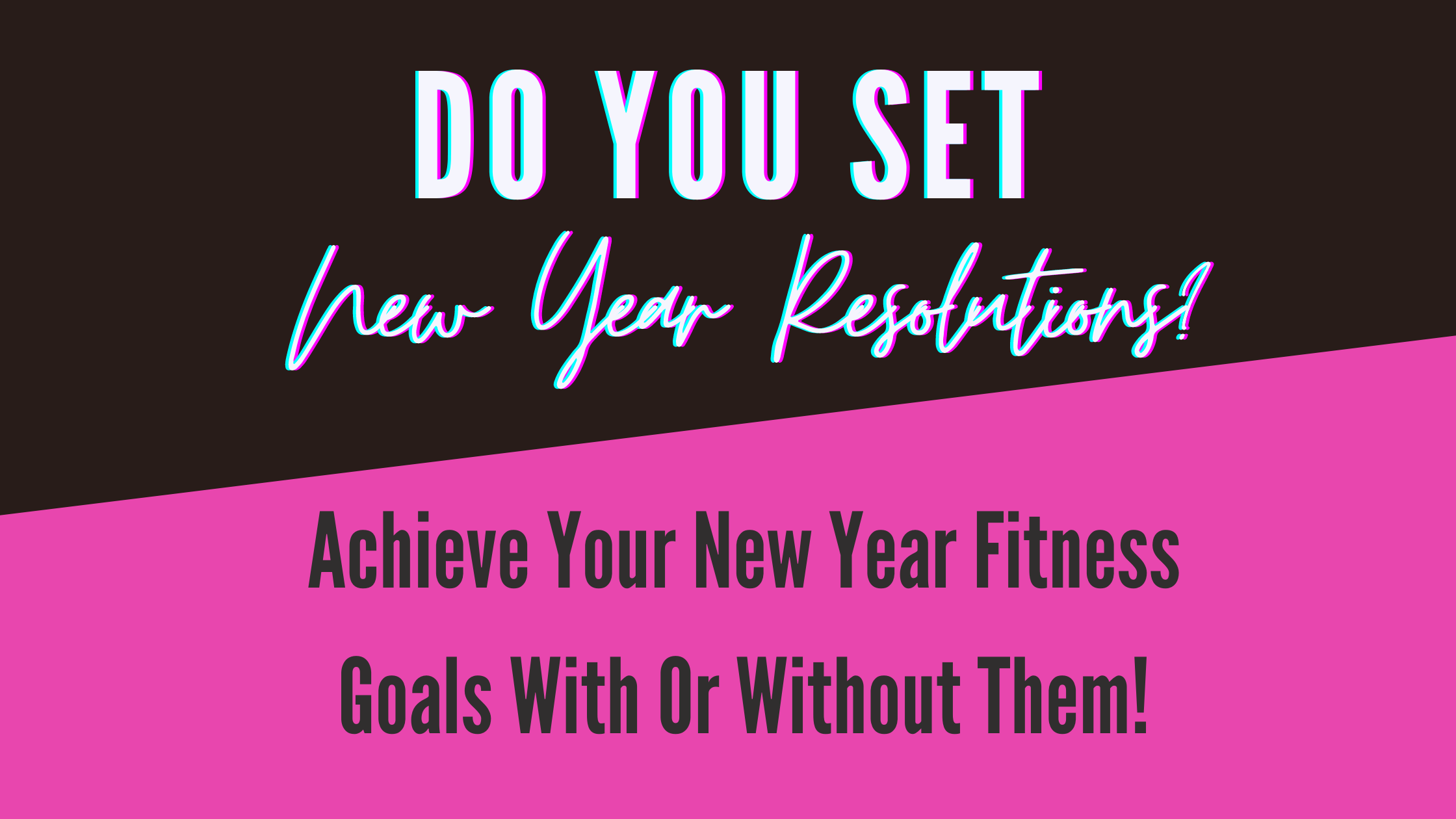 Do You Set New Year Resolutions?  Achieve Your New Year Fitness Goals With Or Without Them!