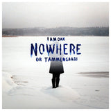 I am Oak - Nowhere or Tammensaari (Slightly Damaged vinyl, 50% off)