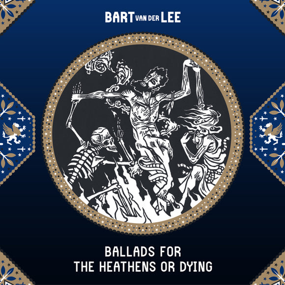 Bart van der Lee - Ballads for the Heathens or Dying