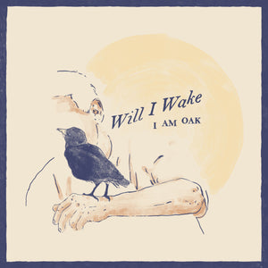 I am Oak - Will I Wake (Digital Single)