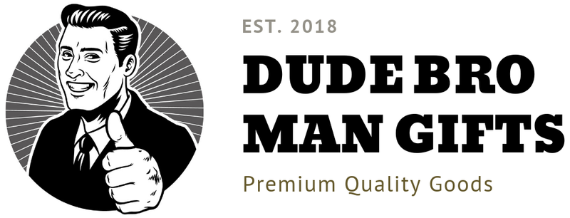 dude bro man gifts quality goods for quality men dudebromangifts