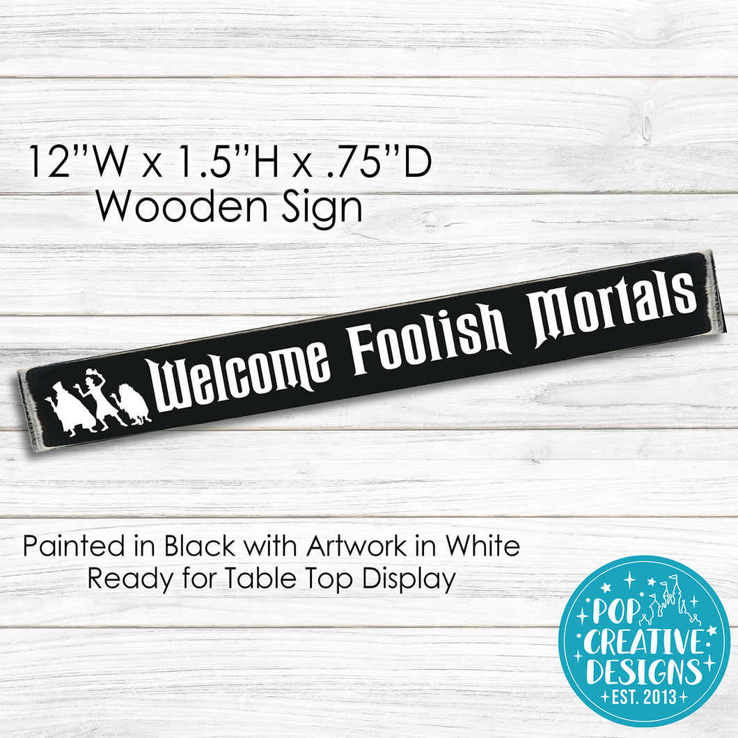 Welcome Foolish Mortals Wooden Sign