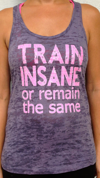 Train Insane Or Remain The Same  Grey Burnout Tank