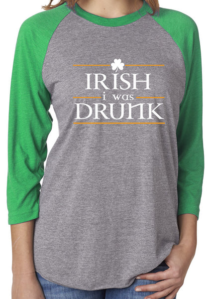 Irish I Was Drunk Green Unisex 3/4 Sleeve Tri Blend Raglan