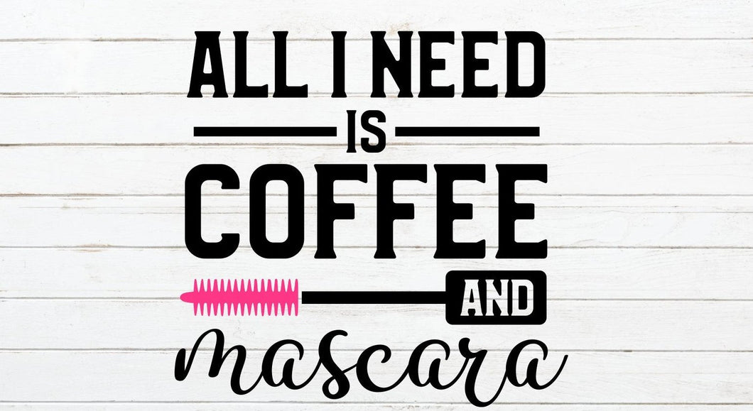 All I need is coffee and mascara svg, makeup svg, svg designs, funny svg  quotes, make up svg, lipstick svg, lashes svg, mascara svg files