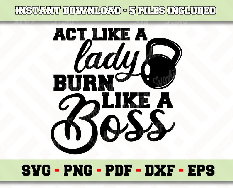 Act Like A Lady Burn Like A Boss Svg File Instant Download Gym Svg Png Pdf Eps Dxf Cricut Cameo Silhouette Cut File