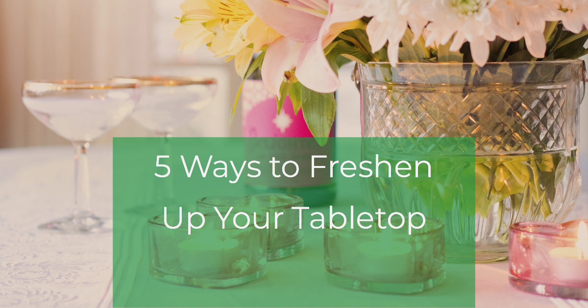 5 Ways To Freshen Up Your Tabletop