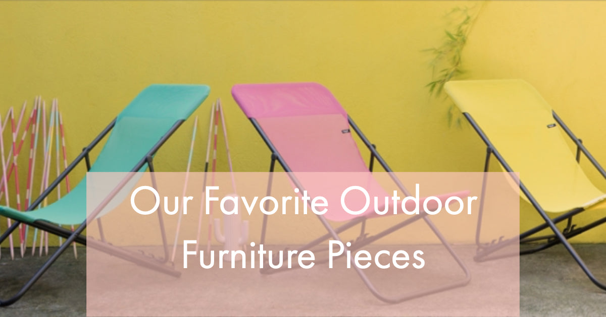 Our Favorite Outdoor Furniture Pieces