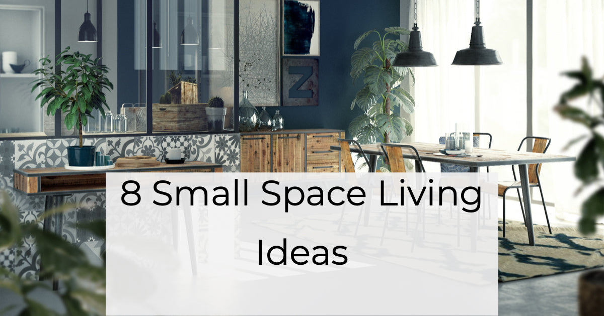 8 Small Space Living Ideas