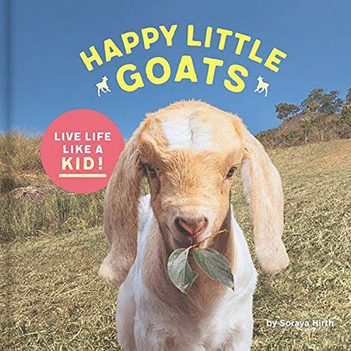 Happy Little Goats: Live Life Like a Kid! by Soraya Hirth