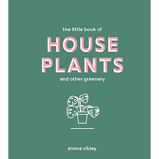 Little Book of House Plants and Other Greenery by Emma Sibley