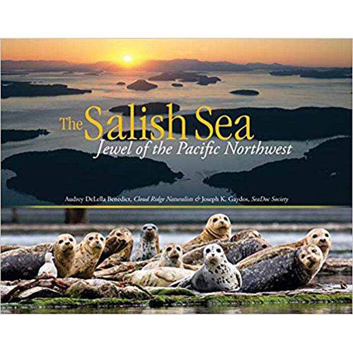 The Salish Sea: Jewel of the Pacific Northwest by Audrey DeLella Benedict & Joseph K. Gaydos