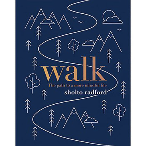 Walk: The Path to a Slower, More Mindful Life by Sholto Radford