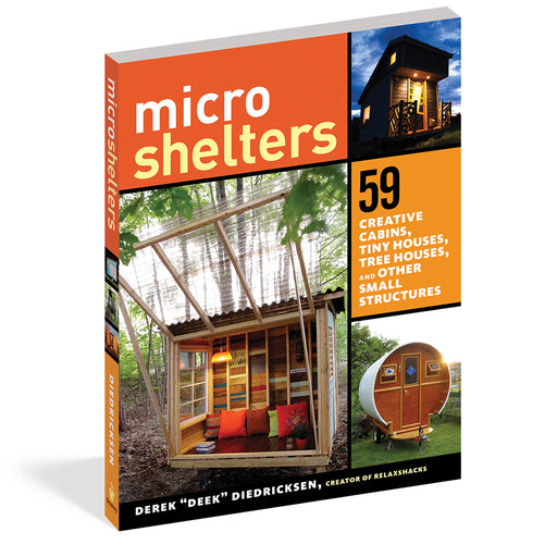 Microshelters: 59 Creative Cabins, Tiny Houses, Tree Houses, and Other Small Structures by Derek Diedricksen