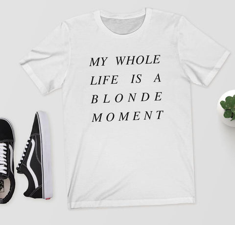 'My Whole Life is a Blonde Moment' Cotton T-Shirt.