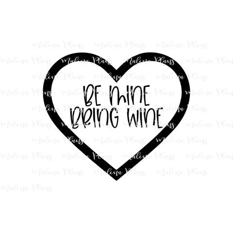 Be Mine, Bring Wine- Digital Download