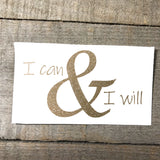 """I can & I will"" Vinyl Decal"