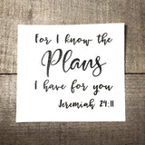 """For I know the plans I have for you"" Vinyl Decal"