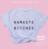 Namaste Bitches Organic Shirt